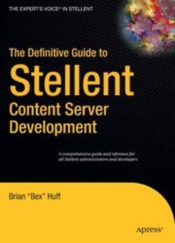 "Huff, Brian ""Bex"" - The Definitive Guide to Stellent Content Server Development, ebook"