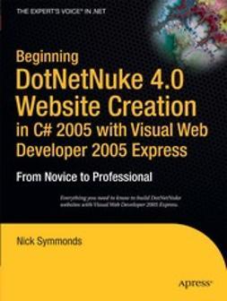 Symmonds, Nick - Beginning DotNetNuke 4.0 Website Creation in C# 2005 with Visual Web Developer 2005 Express, ebook