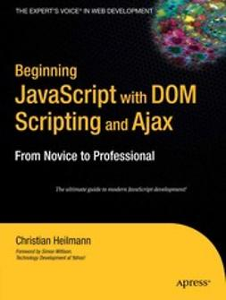 Heilmann, Christian - Beginning JavaScript with DOM Scripting and Ajax, e-kirja