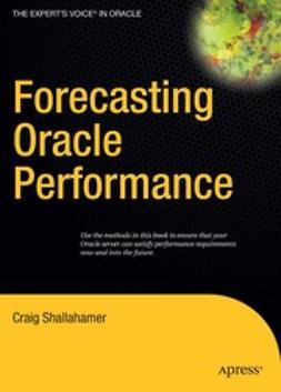 Shallahamer, Craig - Forecasting Oracle Performance, e-kirja
