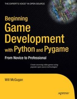 McGugan, Will - Beginning Game Development with Python and Pygame, ebook
