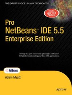 Myatt, Adam - Pro NetBeans™ IDE 5.5 Enterprise Edition, e-kirja
