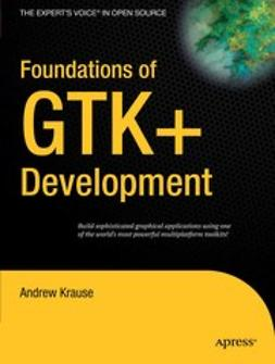 Krause, Andrew - Foundations of GTK+ Development, ebook