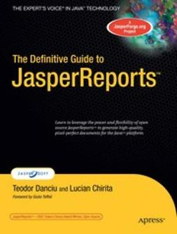 Chirita, Lucian - The Definitive Guide to JasperReports™, ebook