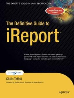Toffoli, Giulio - The Definitive Guide to iReport, ebook