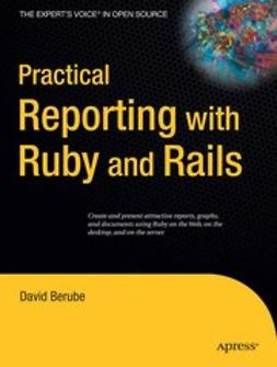 Berube, David - Practical Reporting with Ruby and Rails, ebook