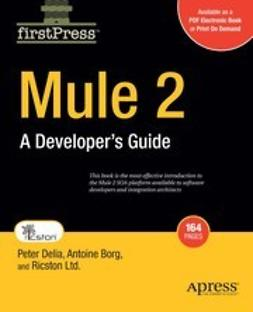 Delia, Peter - Mule 2: A Developer's Guide to ESB and Integration Platform, ebook