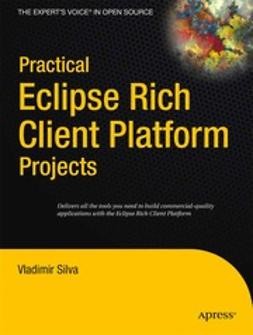 Silva, Vladimir - Practical Eclipse Rich Client Platform Projects, ebook