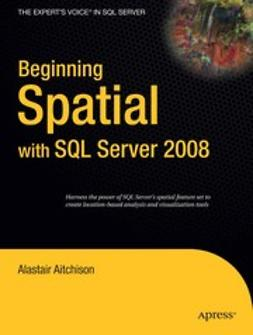 Aitchison, Alastair - Beginning Spatial with SQL Server 2008, ebook