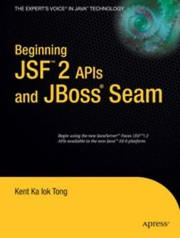 Tong, Kent Ka Iok - Beginning JSF™ 2 APIs and JBoss® Seam, ebook