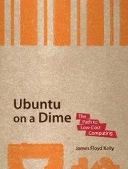 Kelly, James Floyd - Ubuntu on a Dime, ebook