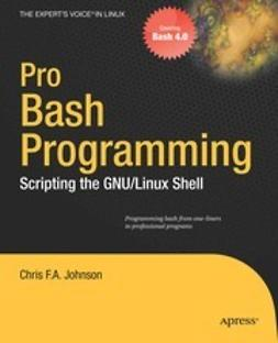 Johnson, Chris F. A. - Pro Bash Programming, ebook