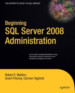 Walters, Robert E. - Beginning SQL Server 2008 Administration, ebook