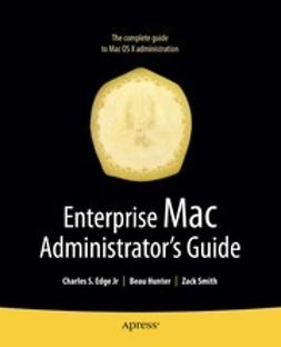 Edge, Charles S. - Enterprise Mac Administrator's Guide, ebook