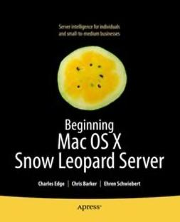 Edge, Charles S. - Beginning Mac OS X Snow Leopard Server, ebook