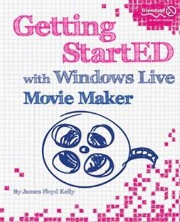 Kelly, James Floyd - Getting StartED with Windows Live Movie Maker, e-kirja