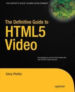 Pfeiffer, Silvia - The Definitive Guide to HTML5 Video, e-kirja