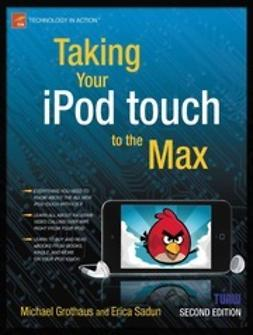 Grothaus, Michael - Taking Your iPod touch to the Max, ebook