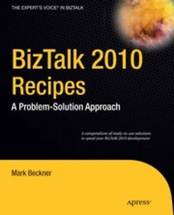Beckner, Mark - BizTalk 2010 Recipes, ebook