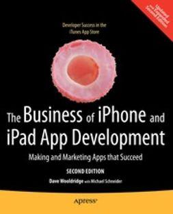 Wooldridge, Dave - The Business of iPhone and iPad App Development, e-bok