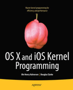 Halvorsen, Ole Henry - OS X and iOS Kernel Programming, ebook