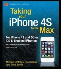 Grothaus, Michael - Taking Your iPhone to the Max, iOS 5 Edition, ebook
