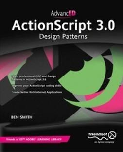Smith, Ben - AdvancED ActionScript 3.0: Design Patterns, ebook