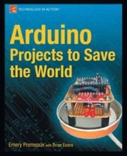 Premeaux, Emery - Arduino Projects to Save the World, e-bok