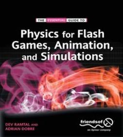 Ramtal, Dev - The Essential Guide to Physics for Flash Games, Animation, and Simulations, ebook