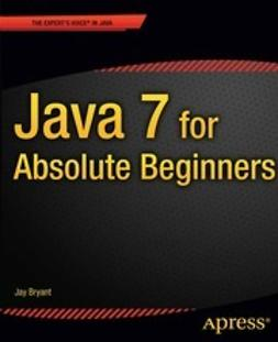 Bryant, Jay - Java 7 for Absolute Beginners, ebook