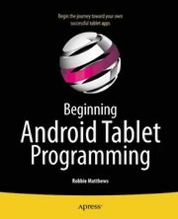 Matthews, Robbie - Beginning Android Tablet Programming, ebook