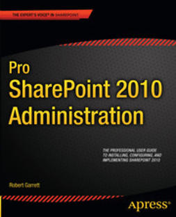 Garrett, Robert - Pro SharePoint 2010 Administration, ebook