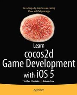 Itterheim, Steffen - Learn cocos2D Game Development with iOS 5, e-bok