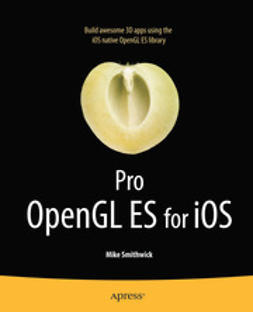 Smithwick, Mike - Pro OpenGL ES for iOS, ebook