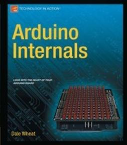 Wheat, Dale - Arduino Internals, ebook