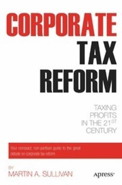 Sullivan, Martin A. - Corporate Tax Reform, ebook