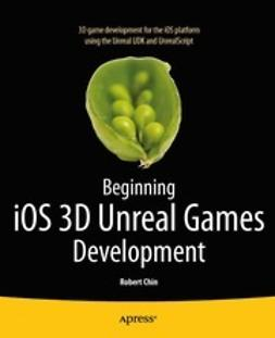 Chin, Robert - Beginning iOS 3D Unreal Games Development, ebook