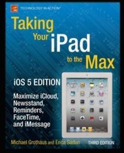 Grothaus, Michael - Taking Your iPad to the Max, iOS 5 Edition, ebook