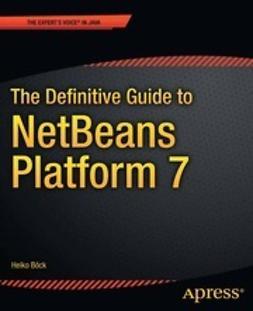 Böck, Heiko - The Definitive Guide to NetBeans™ Platform 7, e-bok
