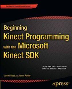 Webb, Jarrett - Beginning Kinect Programming with the Microsoft Kinect SDK, ebook