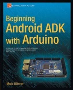 Böhmer, Mario - Beginning Android ADK with Arduino, ebook