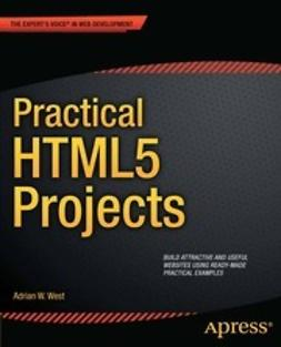 West, Adrian W. - Practical HTML5 Projects, e-bok