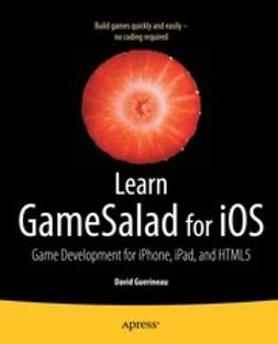 Guerineau, David - Learn GameSalad for iOS: Game Development for iPhone, iPad, and HTML5, ebook