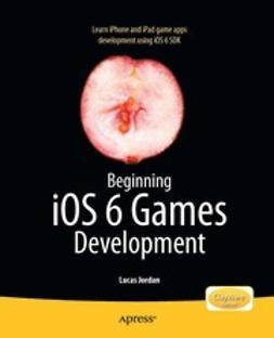 Jordan, Lucas - Beginning iOS6 Games Development, e-bok