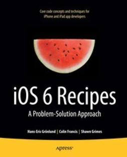 Grönlund, Hans-Eric - iOS 6 Recipes, e-bok