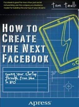Taulli, Tom - How to Create the Next Facebook, ebook