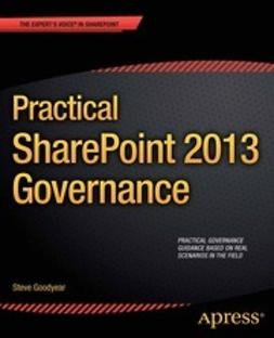 Goodyear, Steve - Practical SharePoint 2013 Governance, ebook