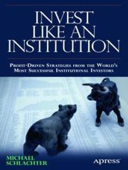 Schlachter, Michael C. - INVEST LIKE AN INSTITUTION, ebook