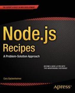 Gackenheimer, Cory - Node.js Recipes, e-kirja