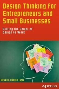 Ingle, Beverly Rudkin - Design Thinking for Entrepreneurs and Small Businesses, ebook